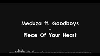 Meduza ft. Goodboys - Piece Of Your Heart (Lyrics) HQ Video