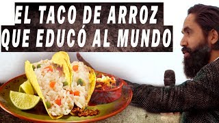EL TACO DE ARROZ QUE EDUCÓ AL MUNDO| CARLOS MUÑOZ
