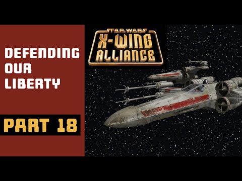 STAR WARS X-Wing Alliance [Part 18] Defending our Liberty and your life |