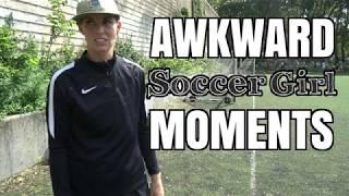 Awkward Soccer Girl Moments