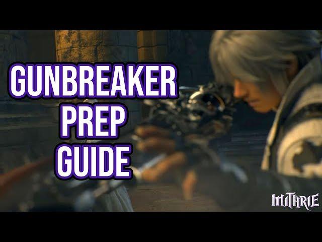 FFXIV 4 56 1299 Gunbreaker Prep Guide
