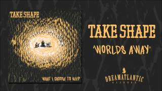 Take Shape - Worlds Away (Dream Atlantic Records)