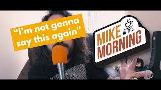 I'm Not Gonna Say This Again | MIKE IN THE MORNING | Ep 57