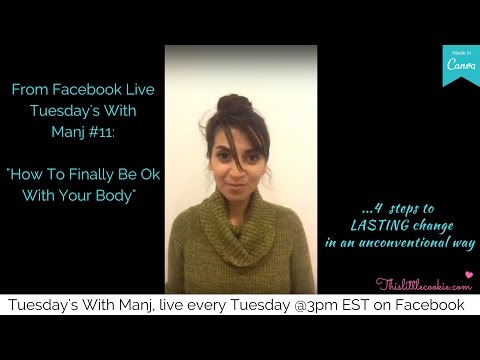 Tuesday's With Manj #11: How To Finally Be Ok With Your Body
