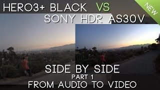 Side by Side: Sony HDR-AS30V vs GoPro HERO3+ Black Part 1