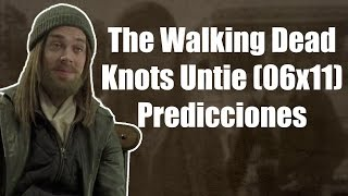The Walking Dead Temporada 6 Capítulo 11 - Knot Untie (Predicciones)
