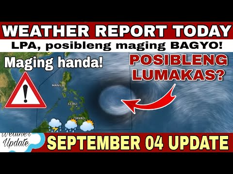 LPA, MAGIGING BAGYO? | WEATHER UPDATE TODAY | WEATHER FORECAST FOR TODAY | ULAT PANAHON TODAY LIVE