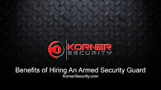 Benefits of Hiring An Armed Security Guard | KornerSecurity.com