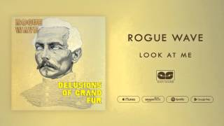 Rogue Wave - Look At Me (Official Audio)