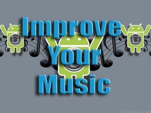 How to Improve Audio Quality and your music on any Android device!