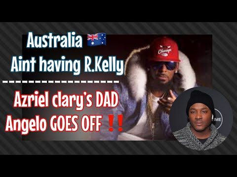 Australia Aint Having R.Kelly‼️ | Azriel Clary DAD angelo Clary GOES OFF‼️ Mp3