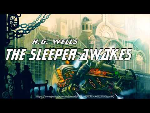 The Sleeper Awakes [Full Audiobook] by H.G. Wells