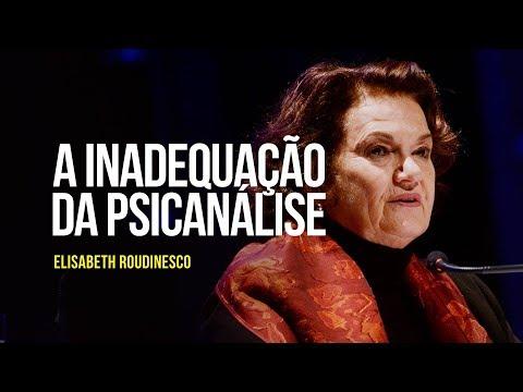 Elisabeth Roudinesco - A inadequação da psicanálise