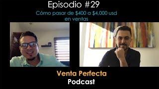 Como pasar de $400 a $4000 usd en ventas con Luis Vareles Venta Perfecta Podcast Episodio # 29