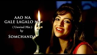AAO NA GALE LAGALO NA  (The Unwind Mix) by SOMCHANDA