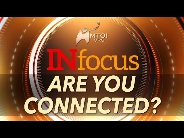 INFOCUS | Are You Connected?