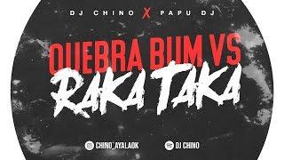 Quebra Bum Vs Raka Taka - DJ CHINO AYALA ✘ PAPU DJ