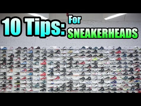 10 Tips For SNEAKERHEADS ! | How To Be A SMART SNEAKERHEAD !