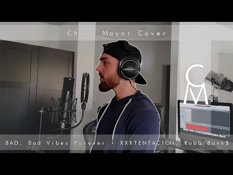 BAD!, Bad Vibes Forever – XXXTENTACION, Robb Bank$ (Chris Mayor Cover)