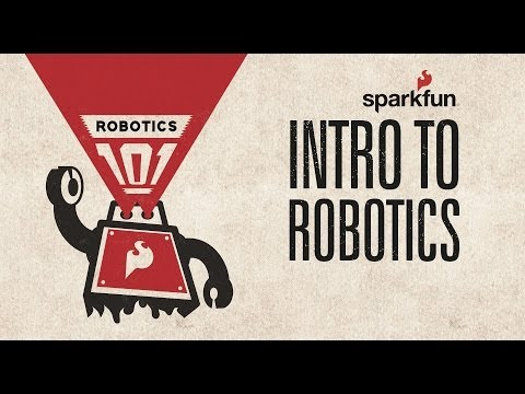 SparkFun Robotics 101: Intro to Robotics