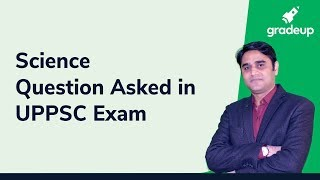 Science Questions asked in UPPSC Exam