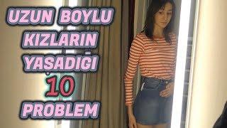 Uzun Boylu Kızların Yaşadığı 10 Problem!🙋🏻👠