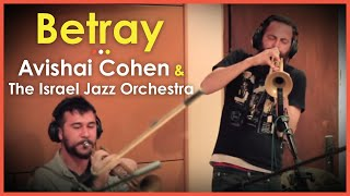 Avishai Cohen & The Israel Jazz Orchestra - Betray