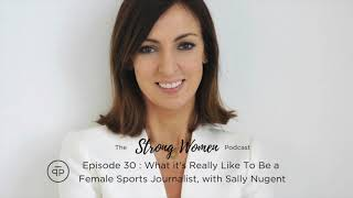Episode 30 : What it's Really Like To Be a Female Sports Journalist, with Sally Nugent