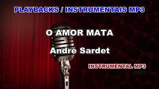 ♬ Playback / Instrumental Mp3 - O AMOR MATA - André Sardet
