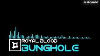 [Glitch Hop] Royal Blood - Bunghole [Elektroshok Records]