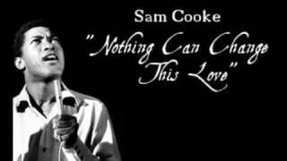 """Nothing Can Change This Love"" - Sam Cooke"