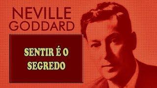NEVILLE GODDARD - SENTIR É O SEGREDO