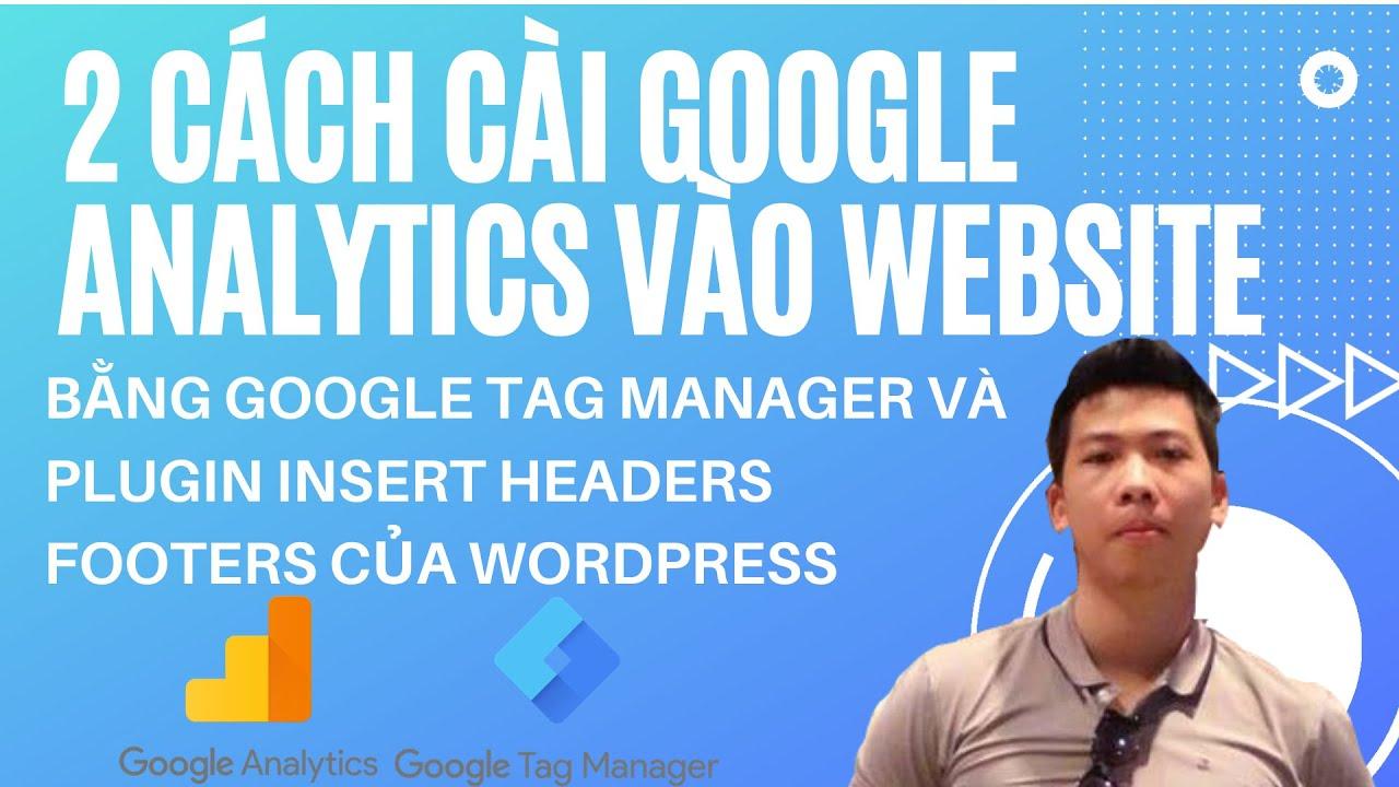 Hướng dẫn 2 cách cài Google Analytics vào website Bằng Tag manager và Insert headers footers SIÊU DỄ