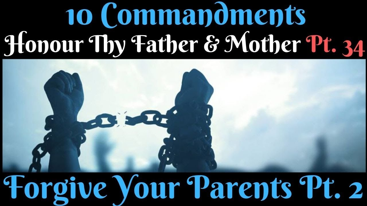 HONOUR THY FATHER AND THY MOTHER PT. 34 (FORGIVE YOUR PARENTS PT.2)