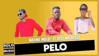 Waswa Moloi - Pelo ft Sesi Ma Dessy (Original)