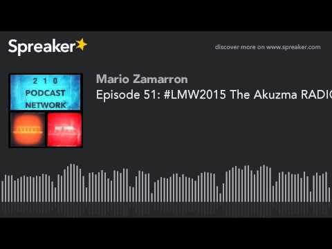 Episode 51: #LMW2015 The Akuzma RADIO