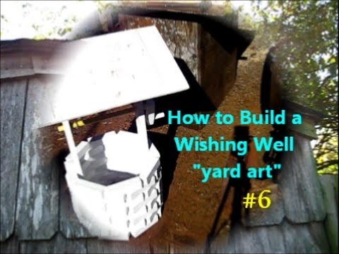 How To Build A Wishing Well Yard Art Project 6of Youtube