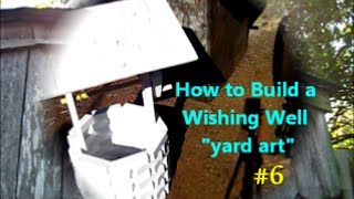 How To Build A Wishing Well / Yard Art Project 6of