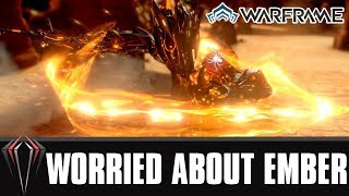 Warframe: EVERY ONE'S WORRIED ABOUT EMBER