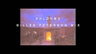 Shlohmo - Gilles Peterson Mix