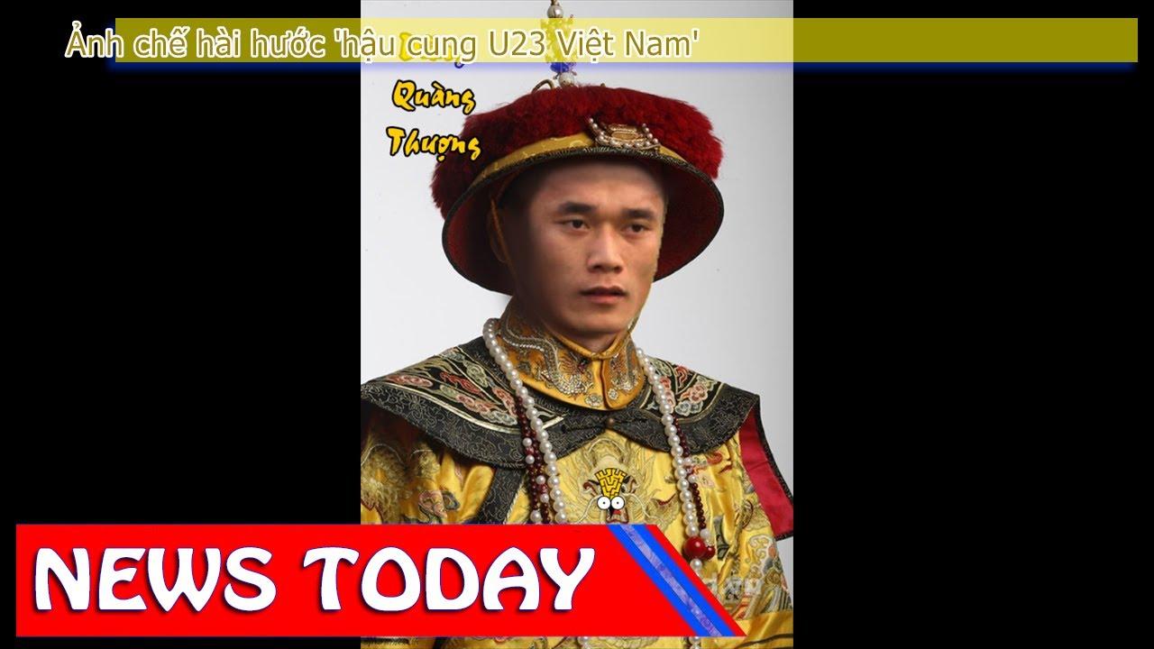 News Today - Ảnh chế hài hước \u0027hậu cung U23 Việt Nam\u0027