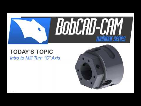 Intro to MillTurn C Axis programming - BobCAD-CAM Webinar Series