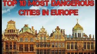 Top 10 Most Dangerous Cities in Europe