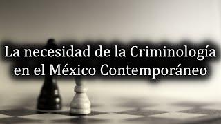 La necesidad de la Criminología en el México Contemporáneo