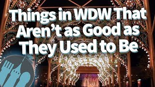 Things In Disney World That Just Aren't As Good As They Used To Be