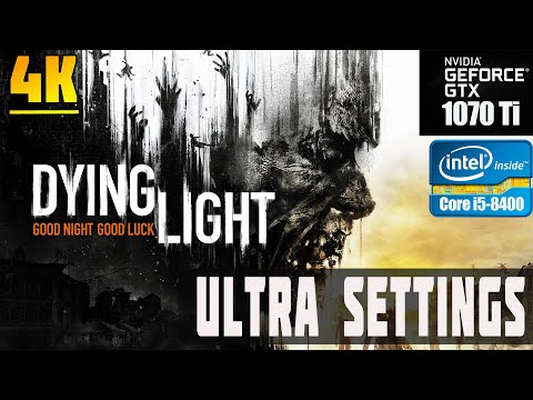 Dying Light: Platinum Edition. GTX 1070 TI + i5-8400. ULTRA SETTINGS. 4K (3840 × 2160)  
