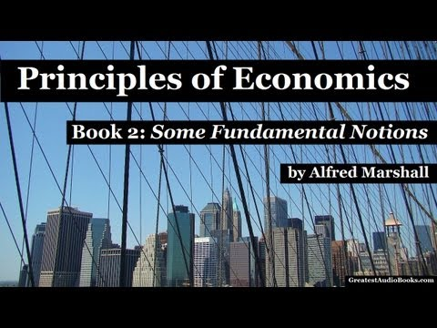 PRINCIPLES OF ECONOMICS By Alfred Marshall - Book 2: Some Fundamental Notions - FULL AudioBook