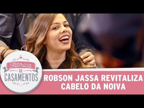 Robson Jassa revitaliza cabelo da noiva | Fábrica de Casamentos   (13/05/17)