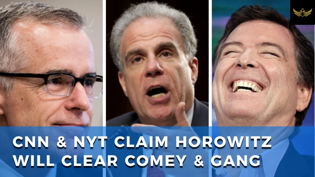 CNN & NYT leak Horowitz Report, will clear Comey & gang, blame it all on Russia