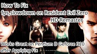Resident evil zero hd remaster fps / slowdown fix on Pentium D Geforce 310 (low end pc)